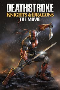 """Poster for the movie """"Deathstroke: Knights & Dragons - The Movie"""""""